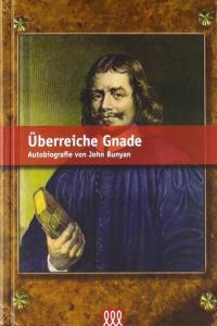 Überreiche Gnade – Autobiographie von John Bunyan
