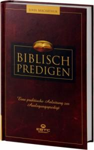 Biblisch Predigen - eine praktische Anleitung zur Auslegungspredigt